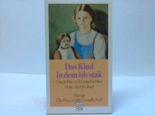 Das Kind, in dem ich stak: Gedichte und Geschichten über die Kindheit