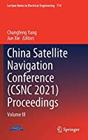 China Satellite Navigation Conference (CSNC 2021) Proceedings: Volume III (Lecture Notes in Electrical Engineering, 774)