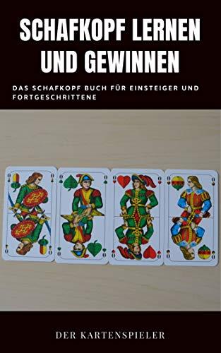 Schafkopf lernen und gewinnen: Das Schafkopf Buch für Einsteiger und Fortgeschrittene