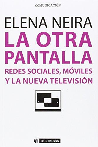 Otra Pantalla,La: Redes sociales, móviles y la nueva televisión: 400 (Manuales)