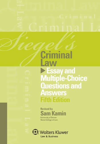 Siegel's Criminal Law: Essay and Multiple-Choice Questions and Answers
