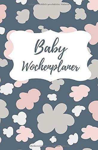 Baby Wochenplaner: Terminplaner und Kalender für Eltern mit Kind - Für 12 Monate undatiert ohne festes Datum zur Dokumentation - mit Monatsübersicht, ... - Für sämtliche Pläne mit und rund ums Baby