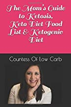 The Mom's Guide to Ketosis,  Keto Diet Food List &  Ketogenic Diet: A Mom's Guide Of How She Lost 50 Lbs Through Easy Keto Weight Loss