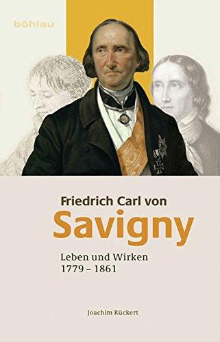 Friedrich Carl von Savigny: Leben und Wirken (1779-1861)