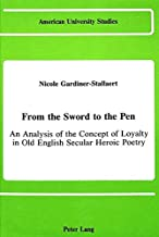 From the Sword to the Pen: An Analysis of the Concept of Loyalty in Old English Secular Heroic Poetry (American University Studies)