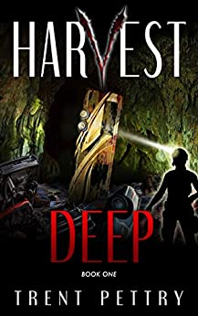 Harvest Deep: A Survival Thriller (Harvest Deep Series Book 1) by [Trent Pettry]