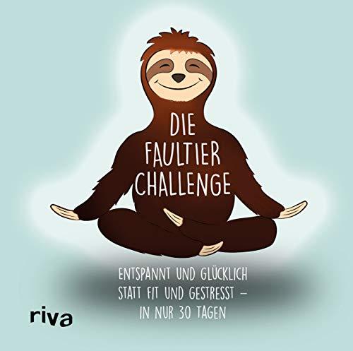 Die Faultier-Challenge: Entspannt und glücklich statt fit und gestresst – in nur 30 Tagen