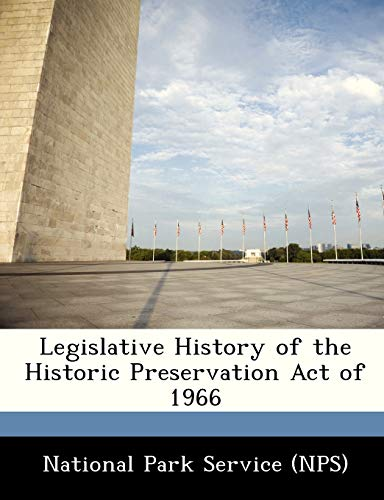 Compare Textbook Prices for Legislative History of the Historic Preservation Act of 1966  ISBN 9781249162759 by National Park Service (NPS)