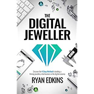 The Digital Jeweller The 4 Step Method to Building a Thriving Jewellery Retail Business in the Digital Economy:Ege17ru