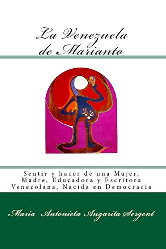 La Venezuela de Marianto: Sentir y hacer de una Mujer, Madre, Educadora y Escritora Venezolana, Nacida en Democracia