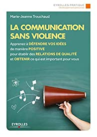 La communication sans violence par Marie-Jeanne Trouchaud