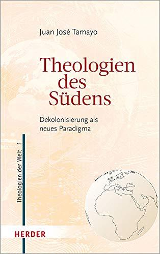 Theologien des Südens: Dekolonisierung als neues Paradigma (Theologien der Welt, Band 1)