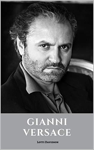 GIANNI VERSACE: A Gianni Versace Biography (English Edition)