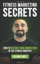 Fitness Marketing Secrets: How To Destroy Your Competition In The Fitness Industry