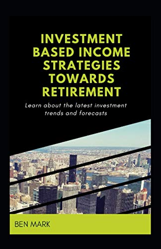 41UG8oLKkfL - Investment Based Income Strategies Towards Retirement: Learn About The Latest Investment Trends And Forecasts