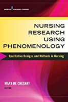 Nursing Research Using Phenomenology: Qualitative Designs and Methods in Nursing