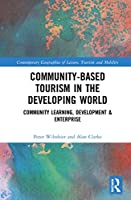 Community-Based Tourism in the Developing World: Community Learning, Development & Enterprise (Contemporary Geographies of Leisure, Tourism and Mobility)
