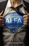 Verdaderamente Alfa: Principios de masculinidad basados en valores