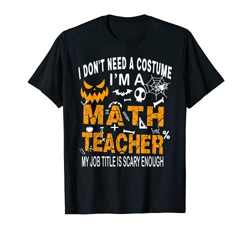 Funny I Don't Need A Costume I'm A Math Teacher...