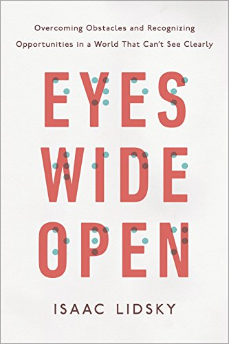 Eyes Wide Open: Overcoming Obstacles and Recognizing Opportunities in a World That Can't See Clearly download ebooks PDF Books