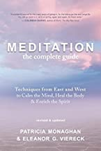Meditation: The Complete Guide: Techniques from East and West to Calm the Mind, Heal the Body, and Enrich the Spirit