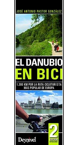 El Danubio en bici : 1300 km por la ruta cicloturista más popular de Europa by José Antonio Pastor González(2010-05-01)