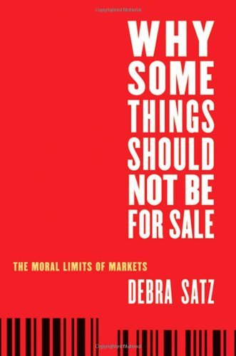 [(Why Some Things Should Not be for Sale: The Moral Limits of Markets)] [Author: Debra Satz] published on (June, 2010)