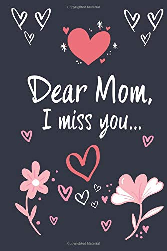Dear Mom, I miss you: A Grief Journal to Write Letters to Mom. This journal is filled with space to write letters to your Mom along with doodle space. ... & Sympathy Giftidea. 60 Pages 6x9 inch