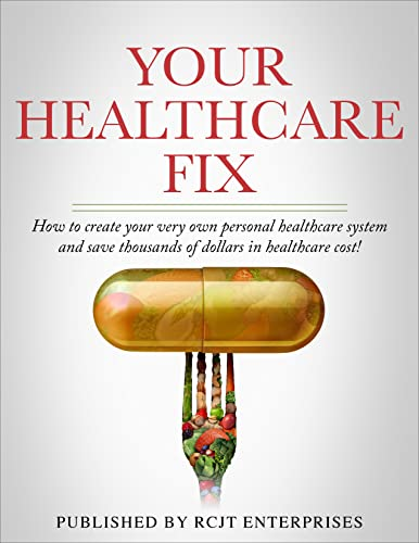 Your Healthcare Fix: How to create your very own personal healthcare system and save thousands of dollars in healthcare cost! (English Edition)