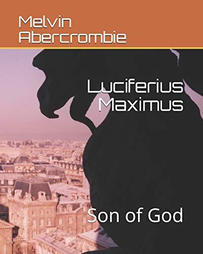 Luciferius Maximus: Son of God