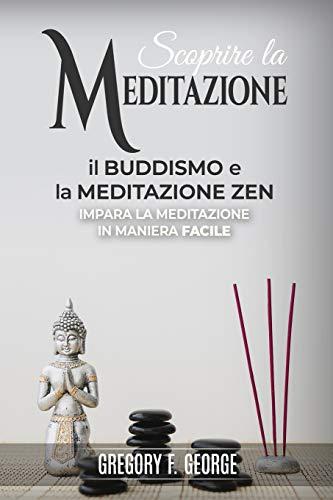 il Buddismo e la Meditazione Zen: impara la meditazione in maniera facile