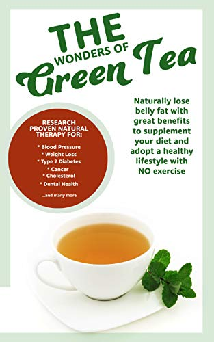 The Wonders of Green Tea: Green tea Detox supplement in form of a tea beverage, natural therapy for Blood pressure, Weight loss, ketonic diet supplement, fat burner (English Edition)