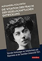 Die Situation der Frau in der gesellschaftlichen Entwicklung: Vierzehn Vorlesungen vor Arbeiterinnen und Baeuerinnen an der Swerdlow-Universitaet 1921