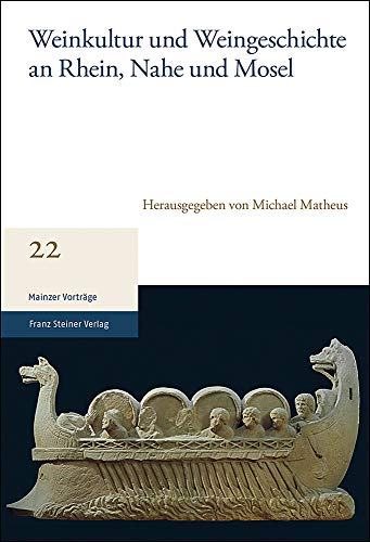 Weinkultur und Weingeschichte an Rhein, Nahe und Mosel (Mainzer Vorträge, Band 22)