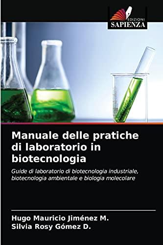 Manuale delle pratiche di laboratorio in biotecnologia: Guide di laboratorio di biotecnologia industriale, biotecnologia ambientale e biologia molecolare