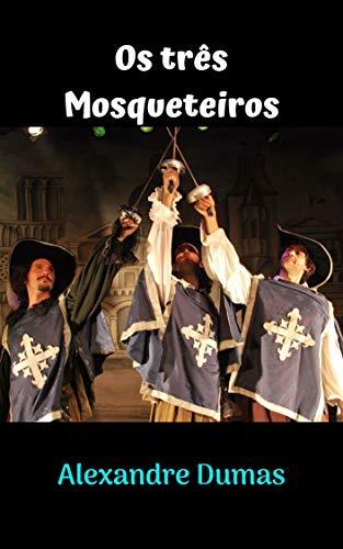 Os três Mosqueteiros: Uma história incrível, que dura no tempo, com personagens fantásticos, com grandes aventuras e desafios do começo ao fim.