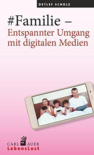 #Familie – Entspannter Umgang mit digitalen Medien (Carl-Auer Lebenslust)