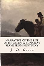 Narrative of the Life of J.D. Green, a Runaway Slave from Kentucky