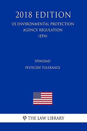 Spinosad - Pesticide Tolerance (US Environmental Protection Agency Regulation) (EPA) (2018 Edition) (English Edition)