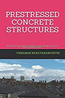 PRESTRESSED CONCRETE STRUCTURES: For BE/B.TECH/BCA/MCA/ME/M.TECH/Diploma/B.Sc/M.Sc/BBA/MBA/Competitive Exams & Knowledge Seekers