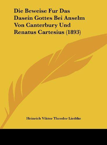 Die Beweise Fur Das Dasein Gottes Bei Anselm Von Canterbury Und Renatus Cartesius (1893)
