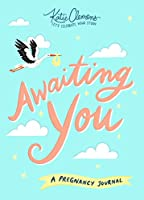 Awaiting You: A Pregnancy Journal