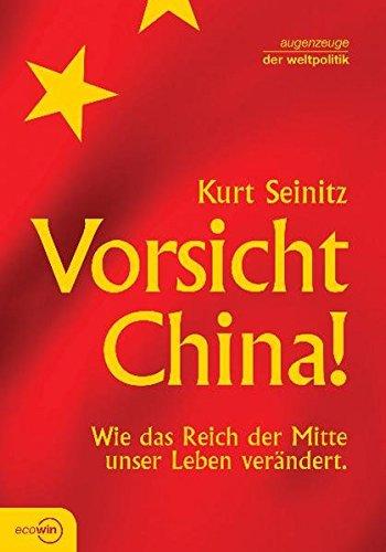Vorsicht China!: Wie das Reich der Mitte unser Leben verändert (Augenzeuge der Weltpolitik)