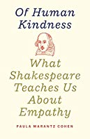 Of Human Kindness: What Shakespeare Teaches Us About Empathy