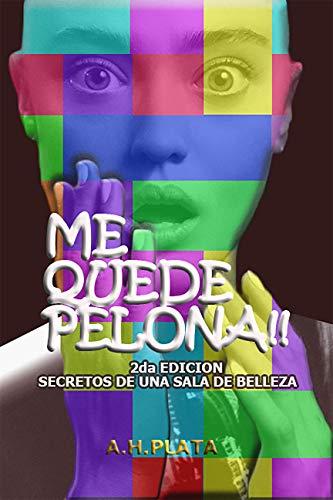 ME QUEDE PELONA!!: SECRETOS DE UNA SALA DE BELLEZA (Spanish Edition)