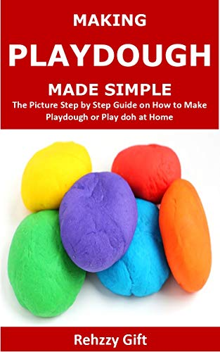 Making Playdough Made Simple: The Picture Step by Step Guide on How to Make Playdough or Play doh at Home