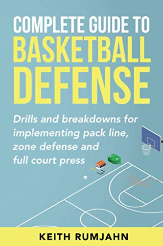 Complete Guide to Basketball Defense: Implementing pack line, zone defense or full court press: Drills and breakdowns for implementing pack line, zone defense or full court press
