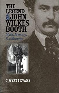 The Legend of John Wilkes Booth: Myth, Memory, and a Mummy