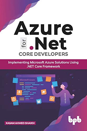 Azure for .NET Core Developers: Implementing Microsoft Azure Solutions Using .NET Core Framework (English Edition)