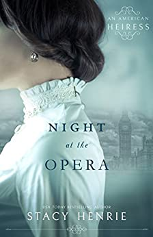 Night at the Opera (An American Heiress Book 1) by [Stacy Henrie]